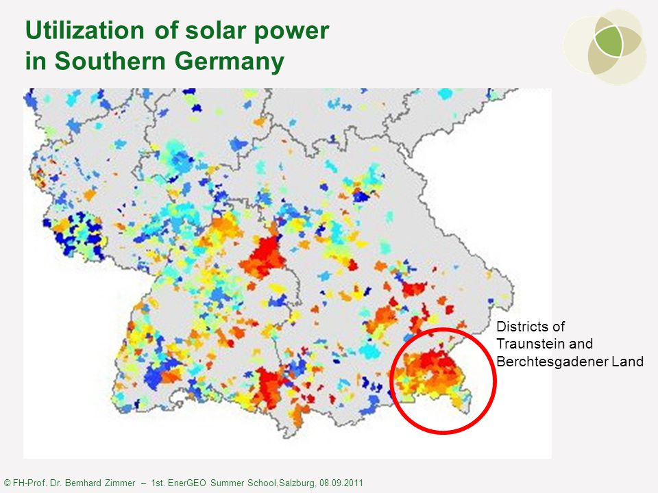 © FH-Prof. Dr. Bernhard Zimmer – 1st. EnerGEO Summer School,Salzburg, 08.09.2011 Utilization of solar power in Southern Germany Districts of Traunstei