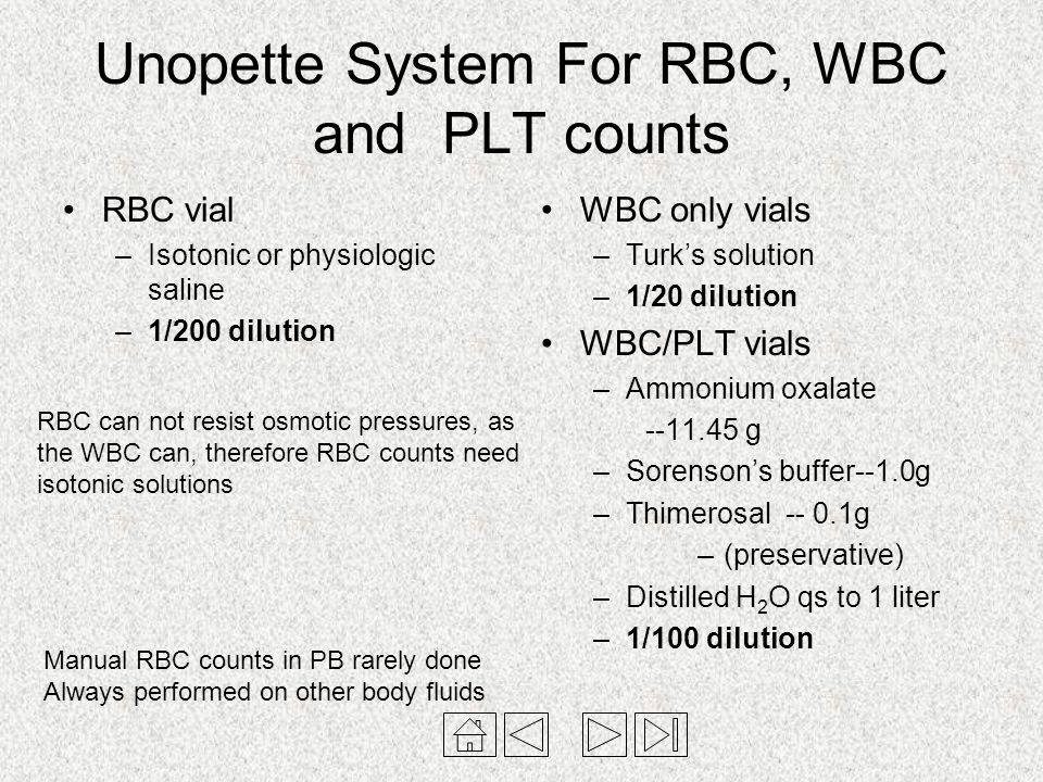 Unopette System For RBC, WBC and PLT counts RBC vial –Isotonic or physiologic saline –1/200 dilution WBC only vials –Turk's solution –1/20 dilution WB