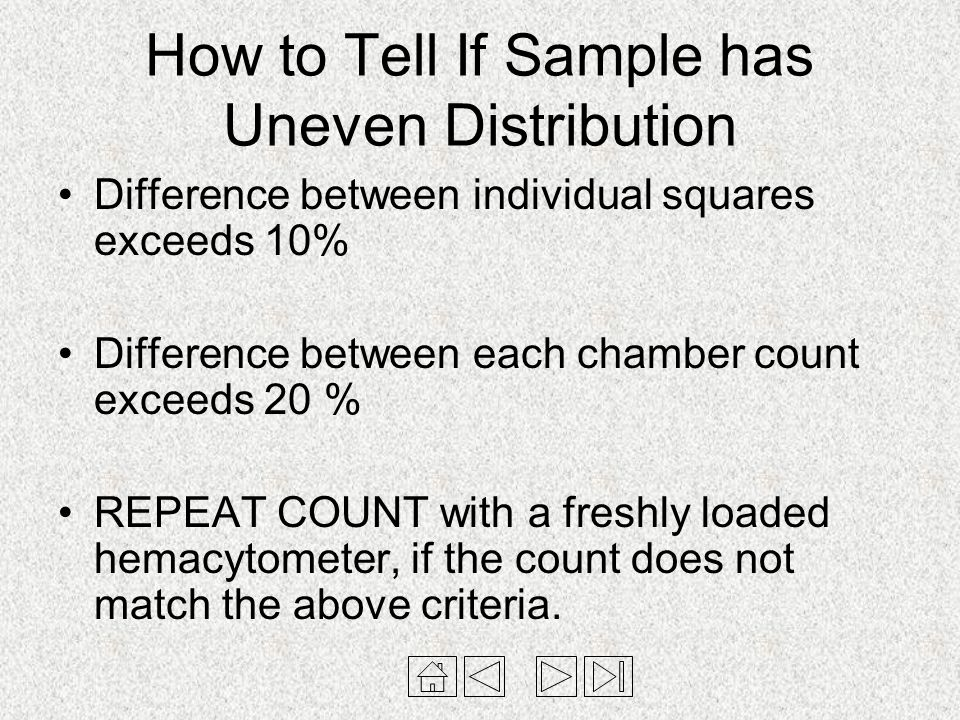 How to Tell If Sample has Uneven Distribution Difference between individual squares exceeds 10% Difference between each chamber count exceeds 20 % REP