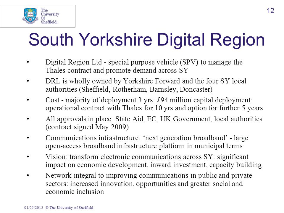 01/05/2015© The University of Sheffield 12 South Yorkshire Digital Region Digital Region Ltd - special purpose vehicle (SPV) to manage the Thales cont