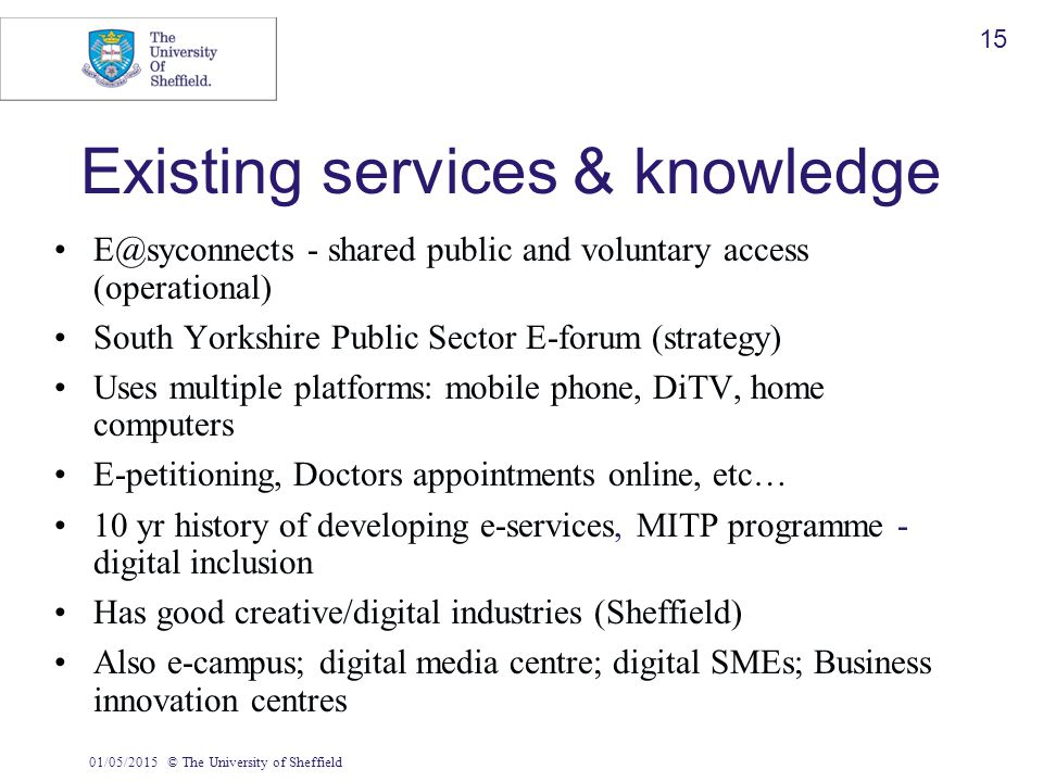 01/05/2015© The University of Sheffield 15 Existing services & knowledge E@syconnects - shared public and voluntary access (operational) South Yorkshi