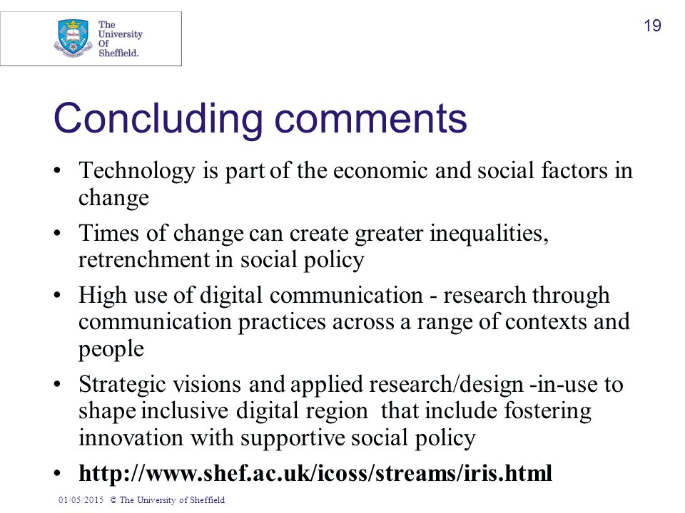 01/05/2015© The University of Sheffield 19 Concluding comments Technology is part of the economic and social factors in change Times of change can cre