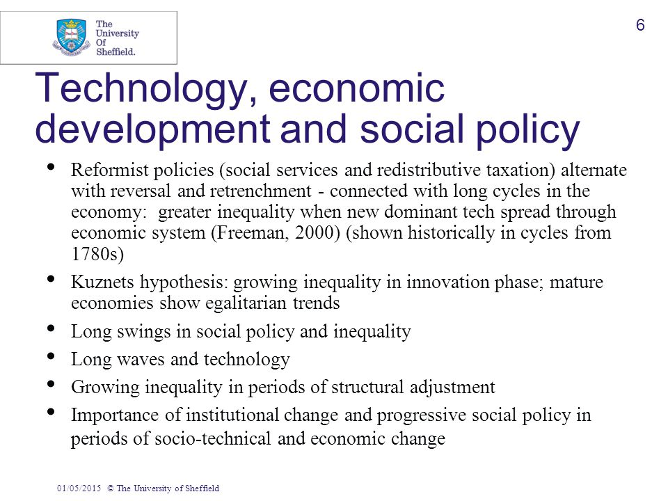 01/05/2015© The University of Sheffield 6 Technology, economic development and social policy Reformist policies (social services and redistributive ta