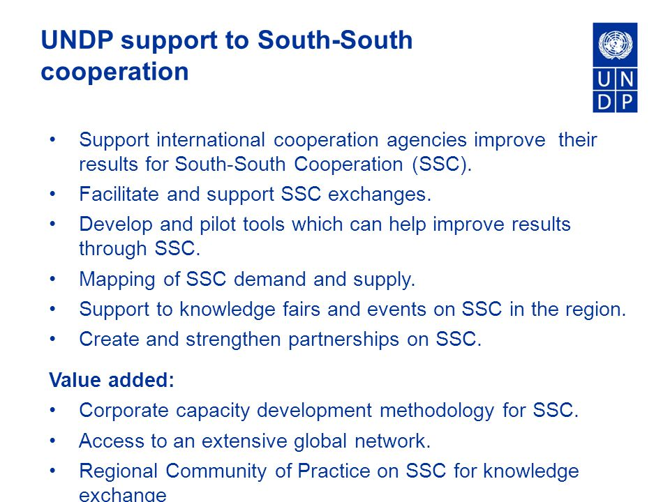 UNDP support to South-South cooperation Support international cooperation agencies improve their results for South-South Cooperation (SSC).