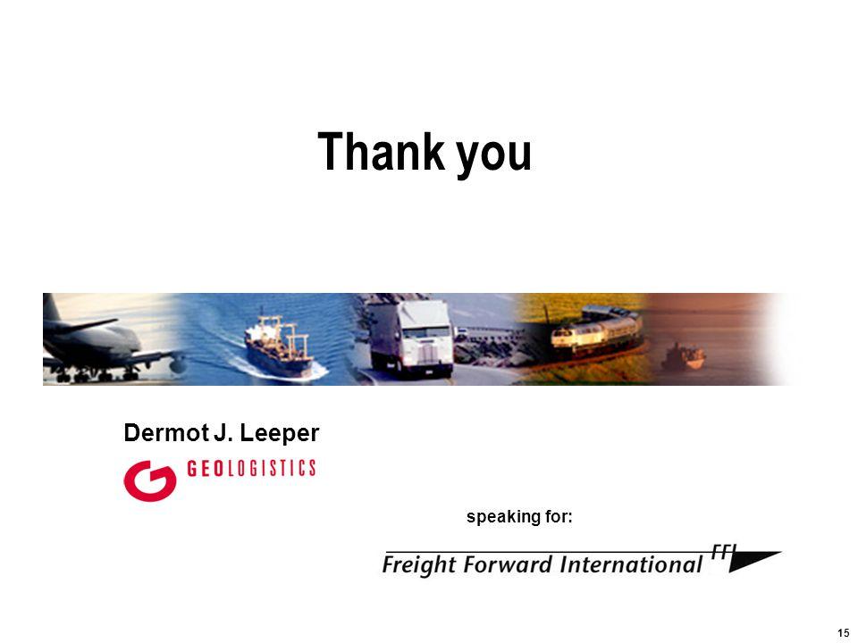 15 Dermot J. Leeper speaking for: Thank you