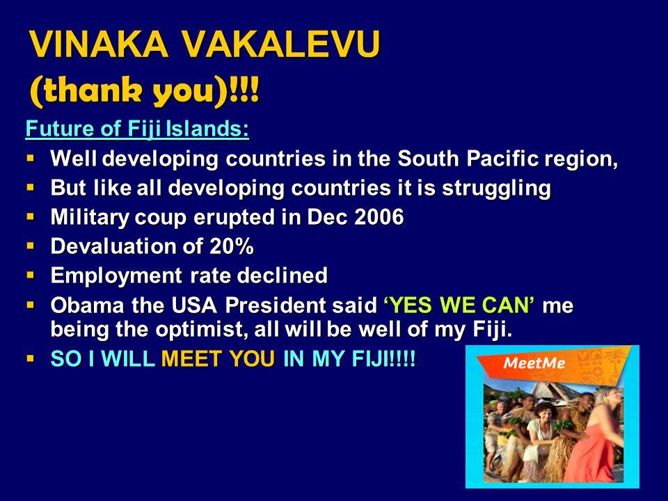 VINAKA VAKALEVU (thank you)!!! Future of Fiji Islands:  Well developing countries in the South Pacific region,  But like all developing countries it