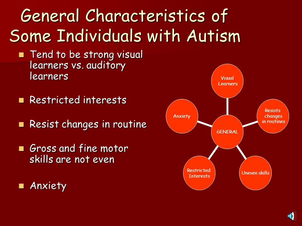 General Characteristics of Some Individuals with Autism Tend to be strong visual learners vs.