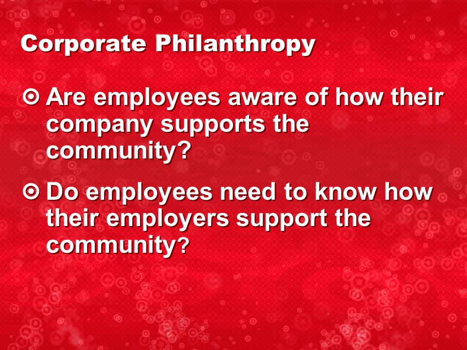 Corporate Philanthropy Employees are spokespersons for their employer.