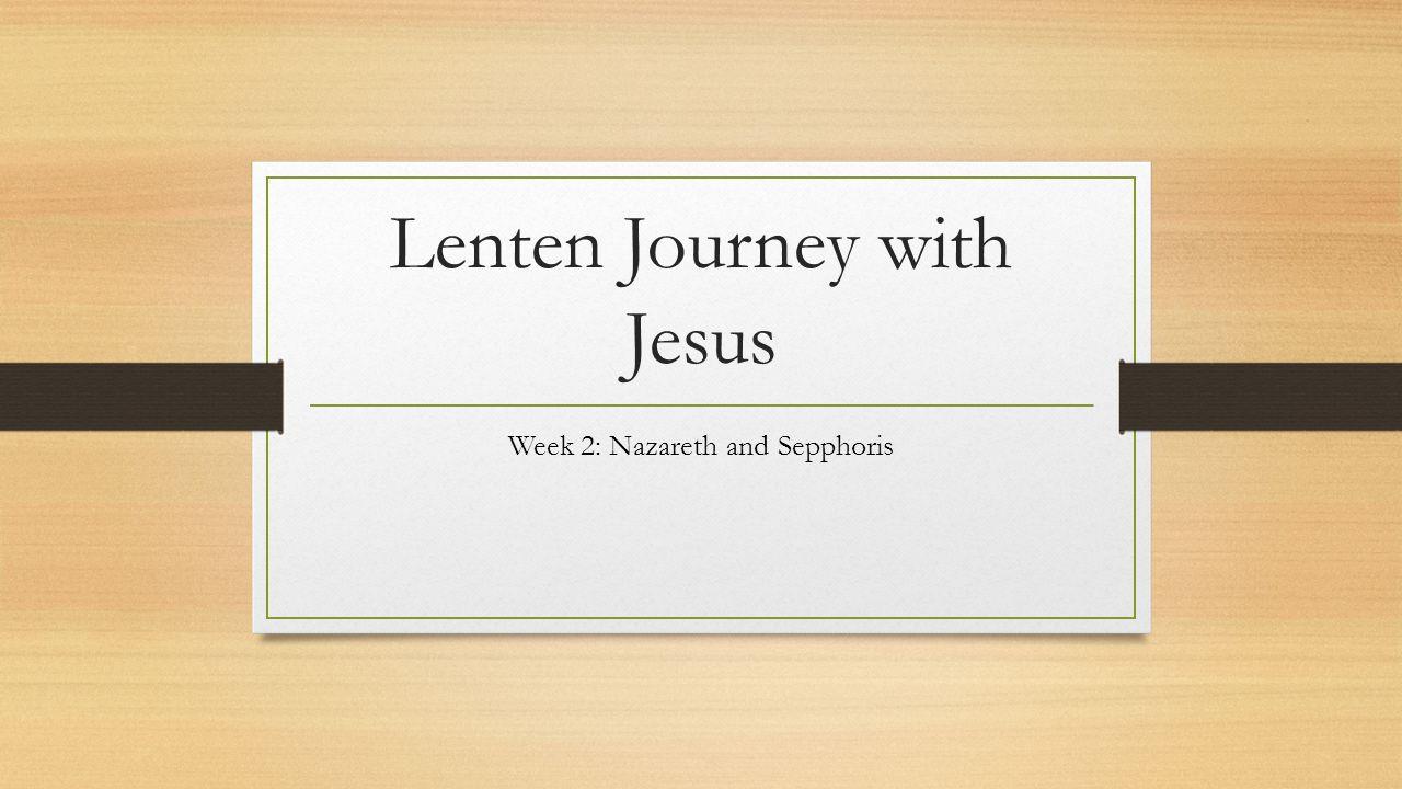 Lenten Journey with Jesus Week 2: Nazareth and Sepphoris