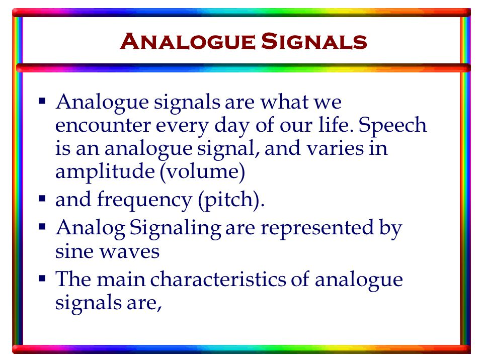  Analogue signals are what we encounter every day of our life.