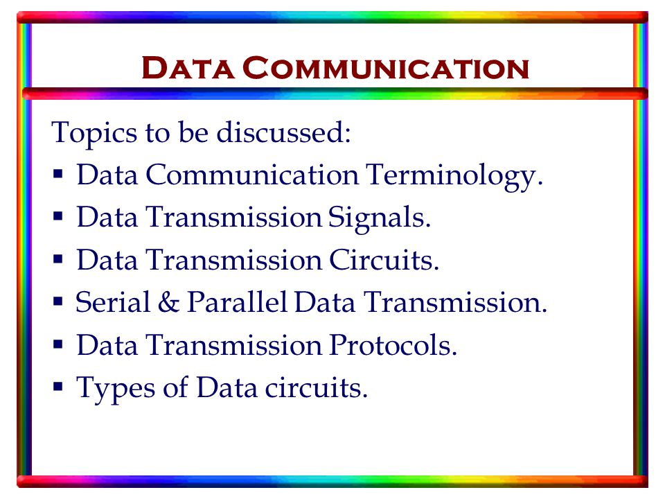 Data Communication Topics to be discussed:  Data Communication Terminology.