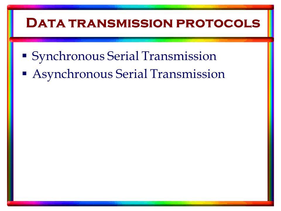 Data transmission protocols  Synchronous Serial Transmission  Asynchronous Serial Transmission