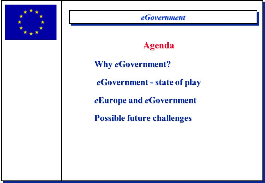 eGovernmenteGovernment Why eGovernment? eGovernment - state of play eGovernment - state of play eEurope and eGovernment Possible future challenges Age
