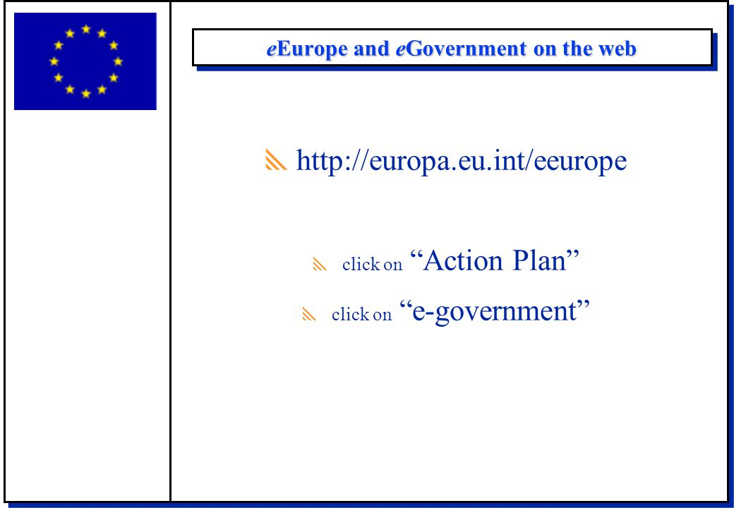 "eEurope and eGovernment on the web  http://europa.eu.int/eeurope  click on ""Action Plan""  click on ""e-government"""