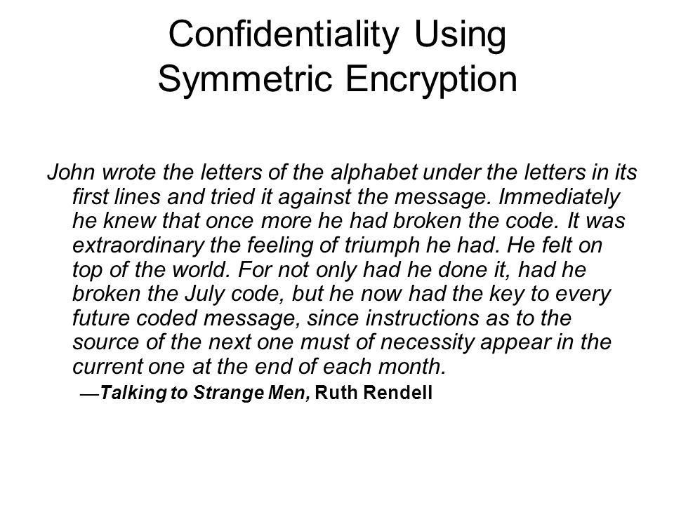 Confidentiality Using Symmetric Encryption John wrote the letters of the alphabet under the letters in its first lines and tried it against the message.