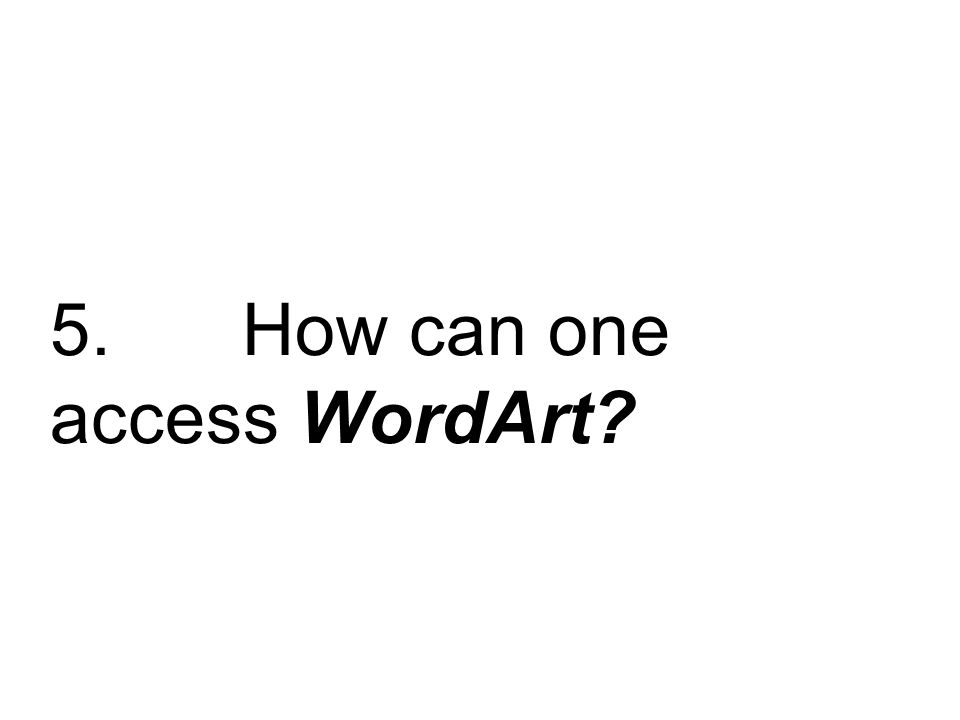 5. How can one access WordArt