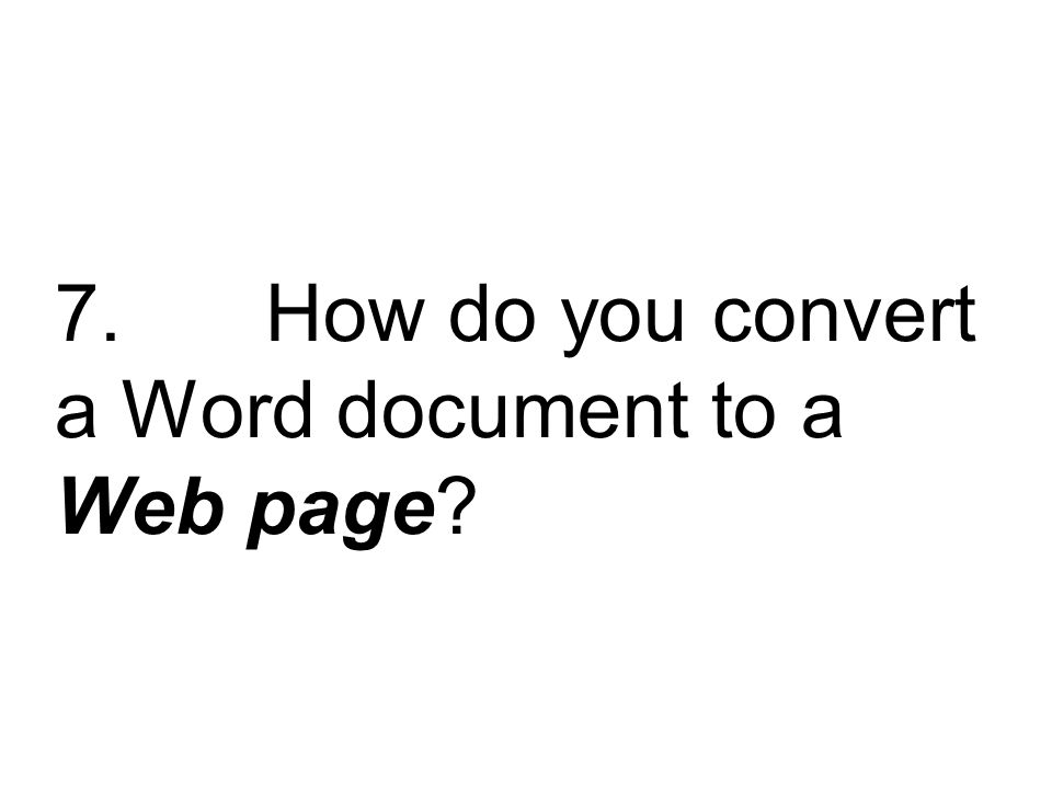 7. How do you convert a Word document to a Web page