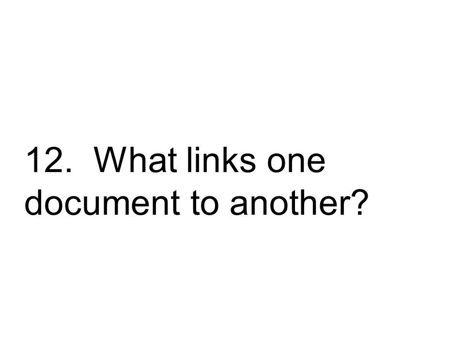 12. What links one document to another