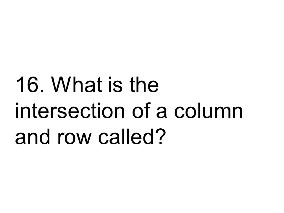 16. What is the intersection of a column and row called