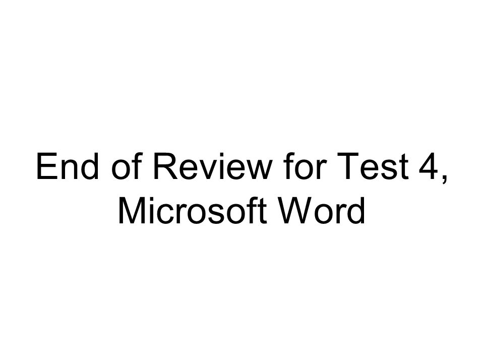 End of Review for Test 4, Microsoft Word