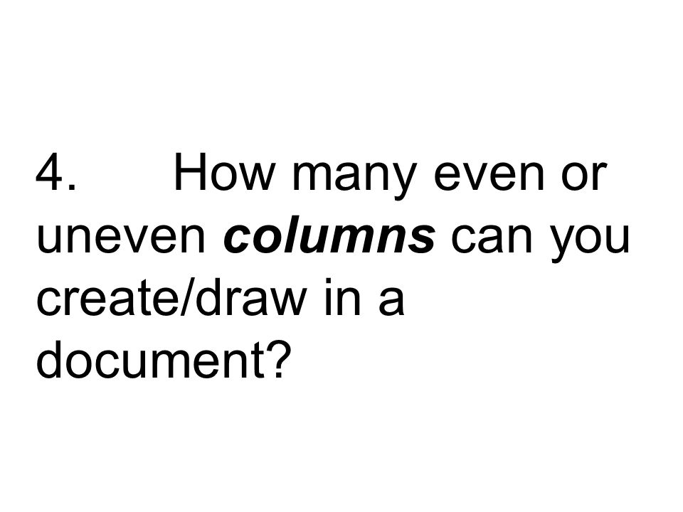 4. How many even or uneven columns can you create/draw in a document
