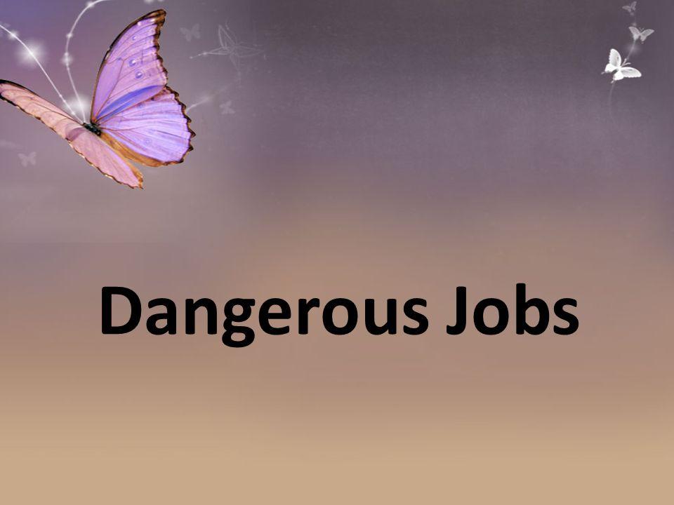 Dangerous Jobs