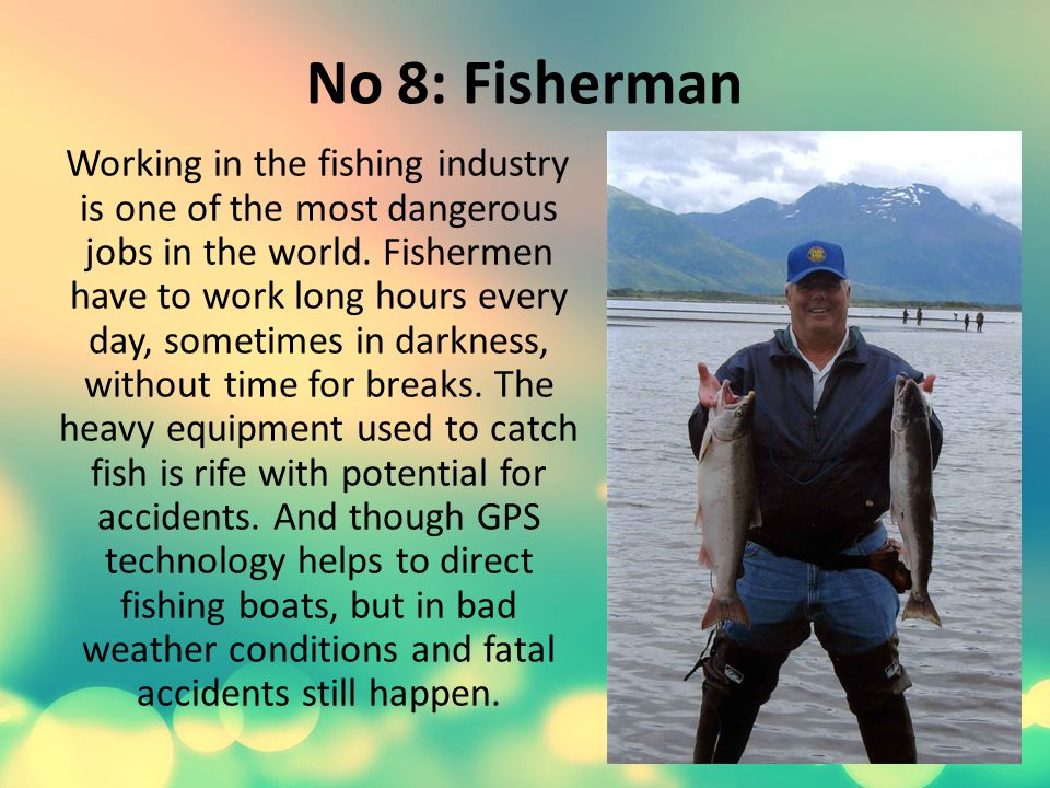 No 8: Fisherman Working in the fishing industry is one of the most dangerous jobs in the world.
