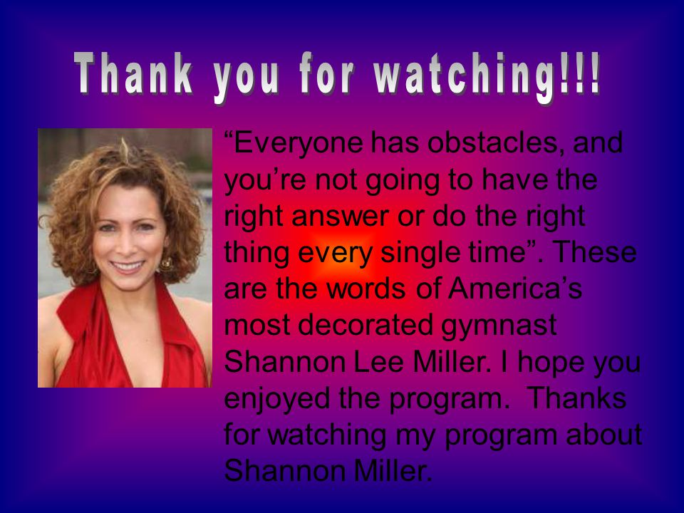 Shannon retired in 2000 from gymnastics because of a knee injury on her last event, which was the uneven bars.