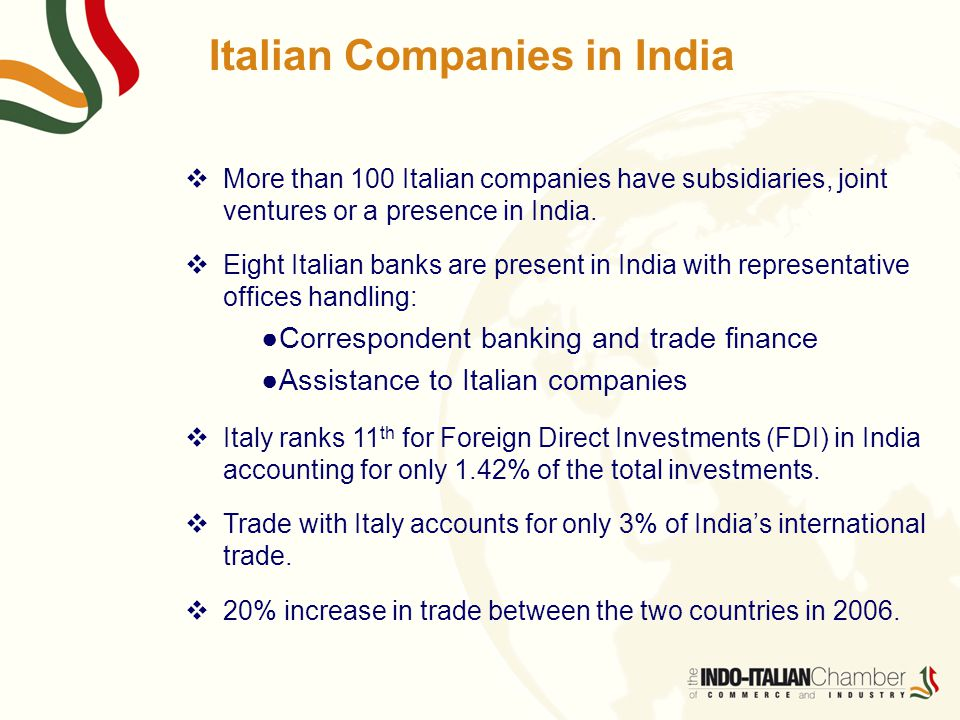 Italian Companies in India  More than 100 Italian companies have subsidiaries, joint ventures or a presence in India.