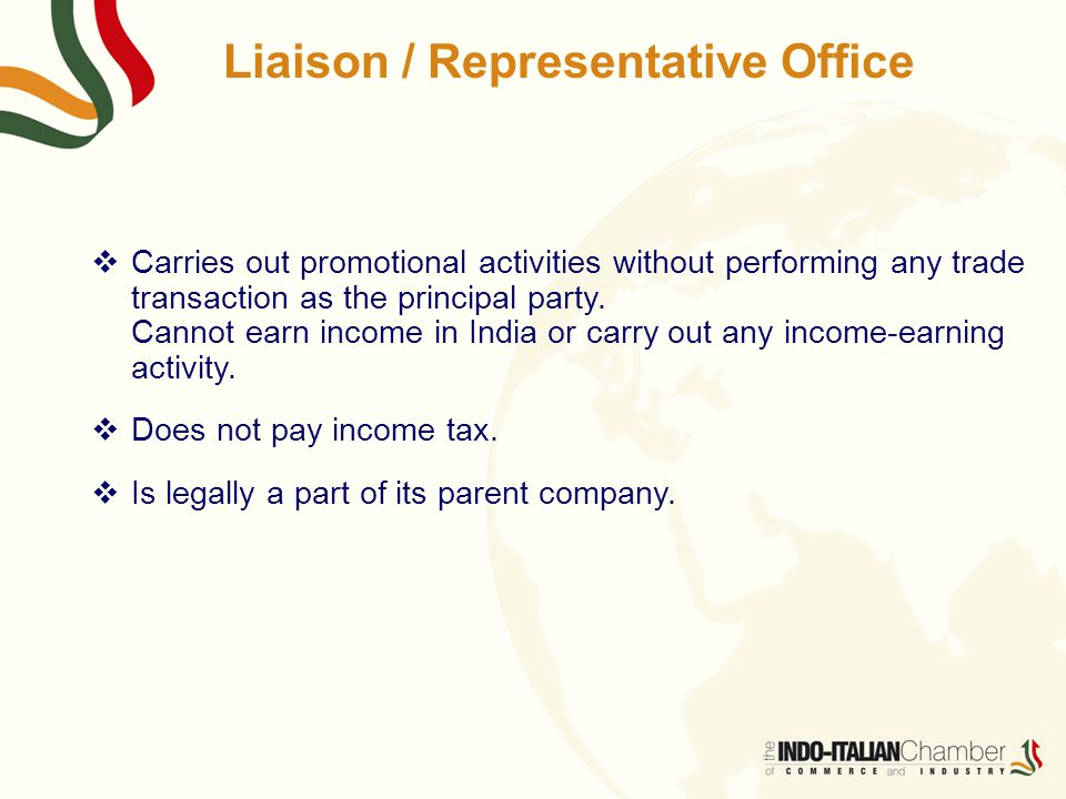 Liaison / Representative Office  Carries out promotional activities without performing any trade transaction as the principal party.