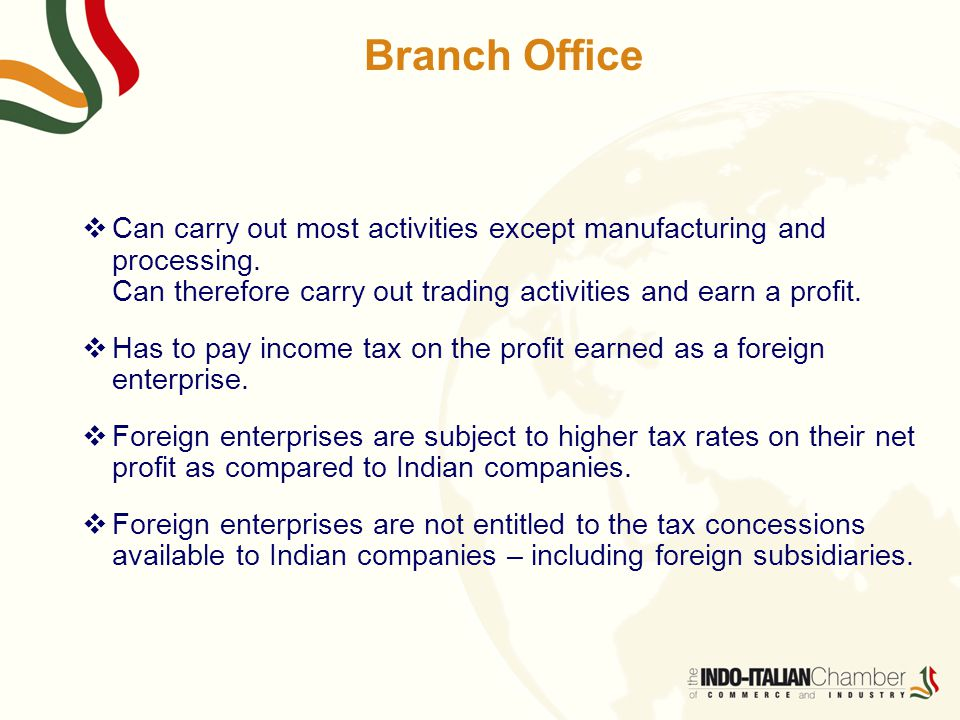Branch Office  Can carry out most activities except manufacturing and processing.