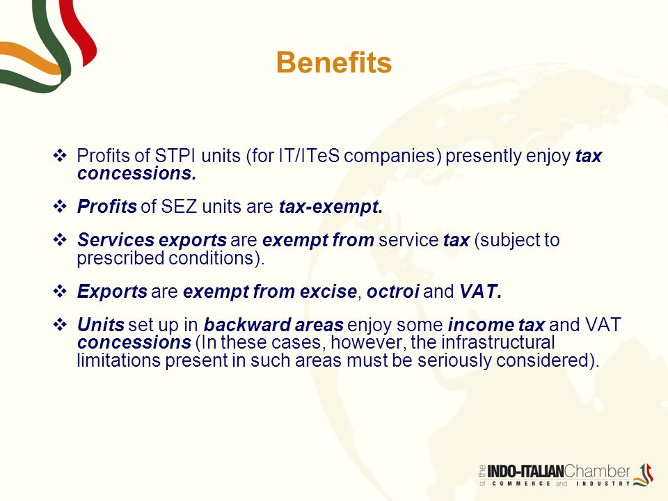 Benefits  Profits of STPI units (for IT/ITeS companies) presently enjoy tax concessions.