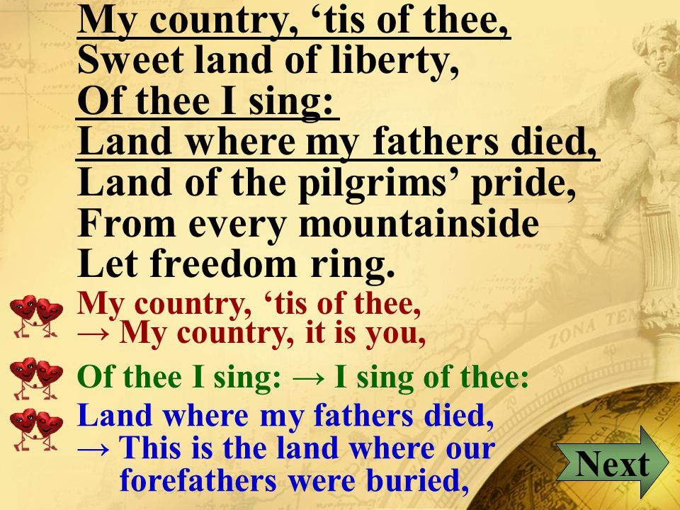 This will be the day when all God's children will be able to sing with new meaning...sing with new meaning →...sing the following song with new meaning The following song is called America or My Country, 'tis of Thee .