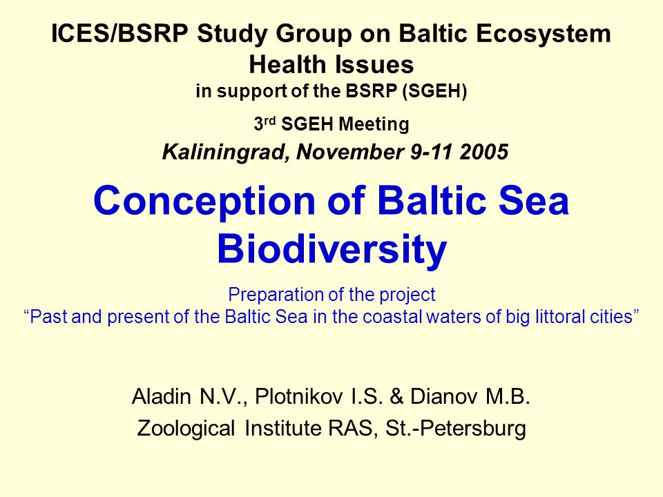 Baltic Sea is semi-closed, shallow, brackish water body having smooth salinity gradient and unique fauna and flora.