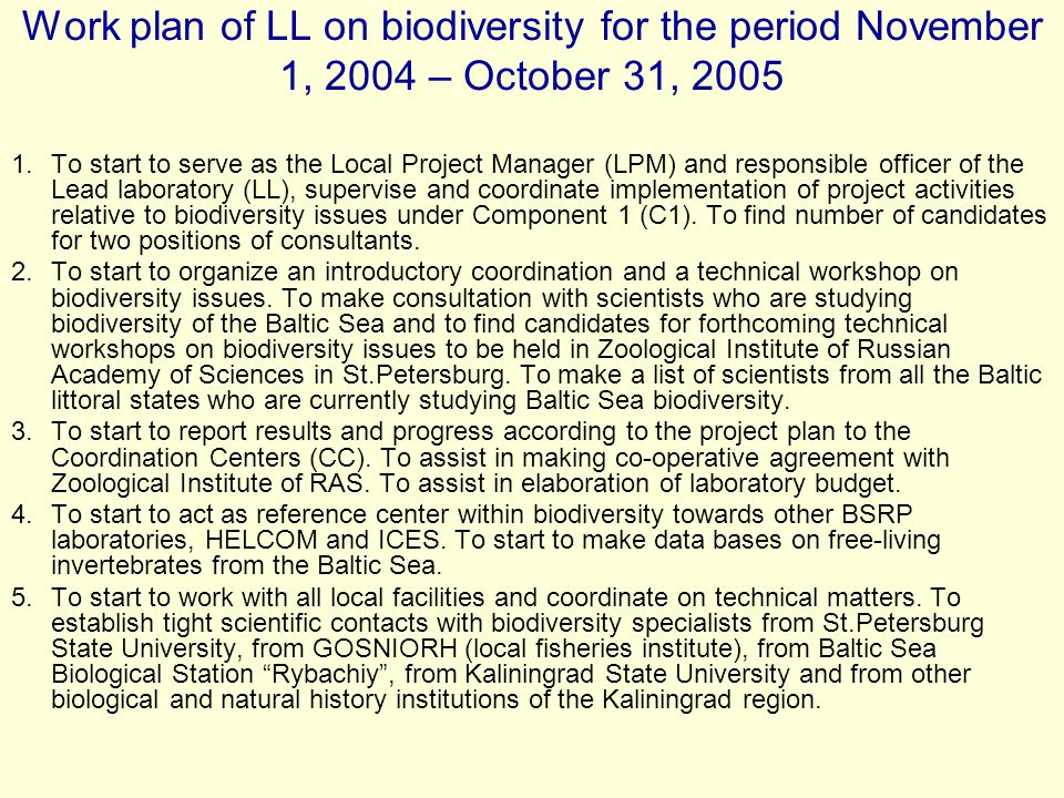 Work plan of LL on biodiversity for the period November 1, 2004 – October 31, 2005 1.To start to serve as the Local Project Manager (LPM) and responsible officer of the Lead laboratory (LL), supervise and coordinate implementation of project activities relative to biodiversity issues under Component 1 (C1).