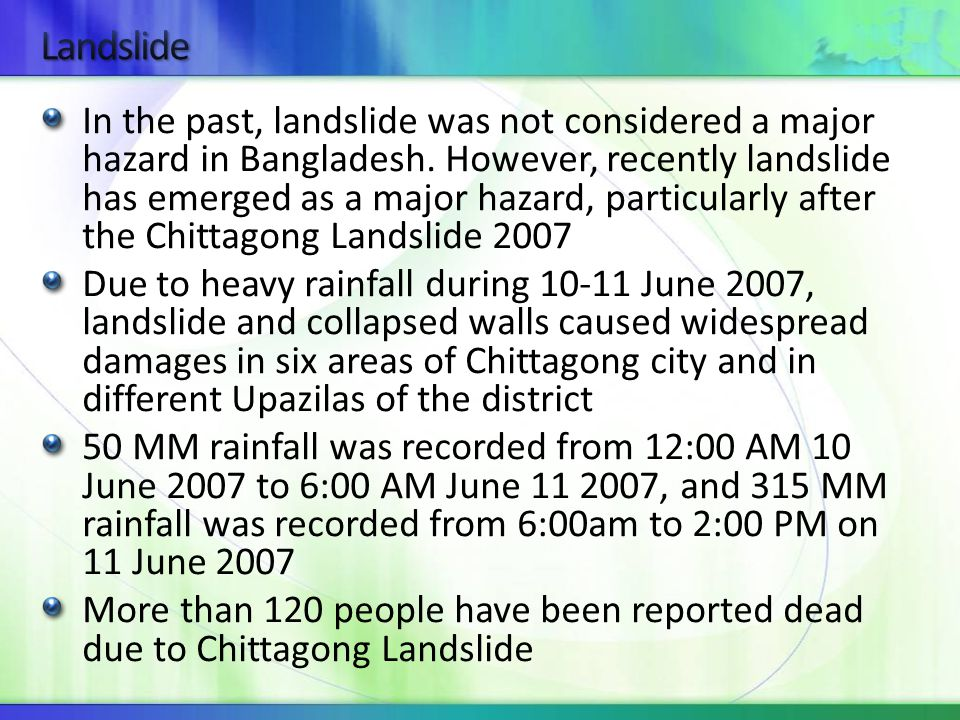 In the past, landslide was not considered a major hazard in Bangladesh.