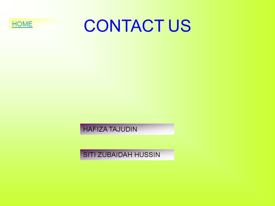 CONTACT US HOME HAFIZA TAJUDIN SITI ZUBAIDAH HUSSIN
