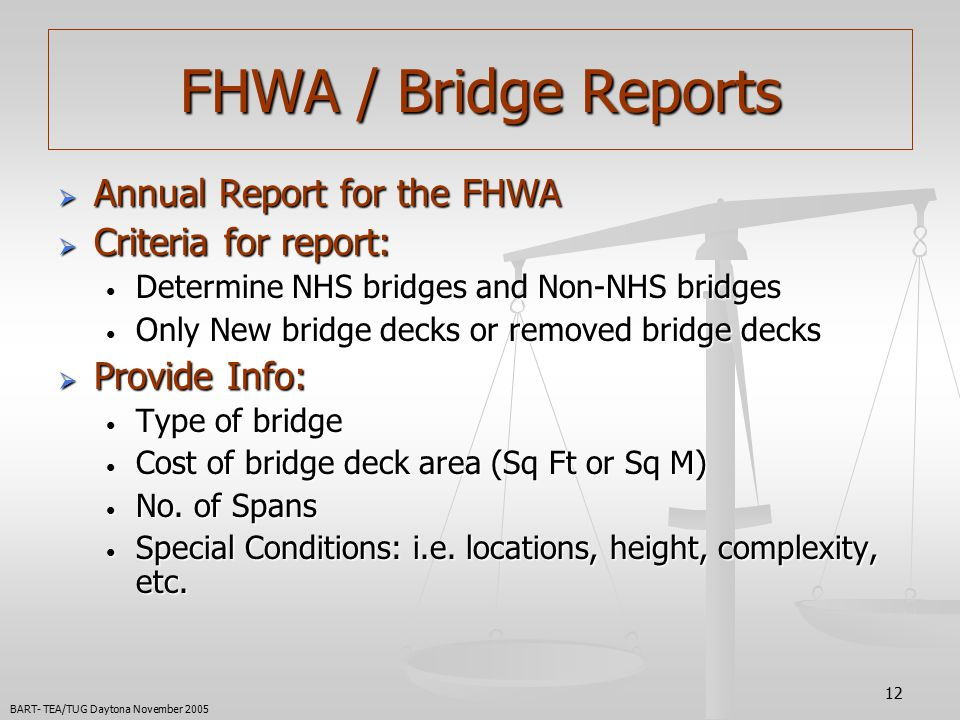 12  Annual Report for the FHWA  Criteria for report: Determine NHS bridges and Non-NHS bridges Determine NHS bridges and Non-NHS bridges Only New bridge decks or removed bridge decks Only New bridge decks or removed bridge decks  Provide Info: Type of bridge Type of bridge Cost of bridge deck area (Sq Ft or Sq M) Cost of bridge deck area (Sq Ft or Sq M) No.