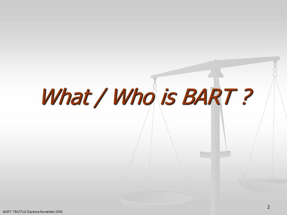 2 What / Who is BART ? BART- TEA/TUG Daytona November 2005