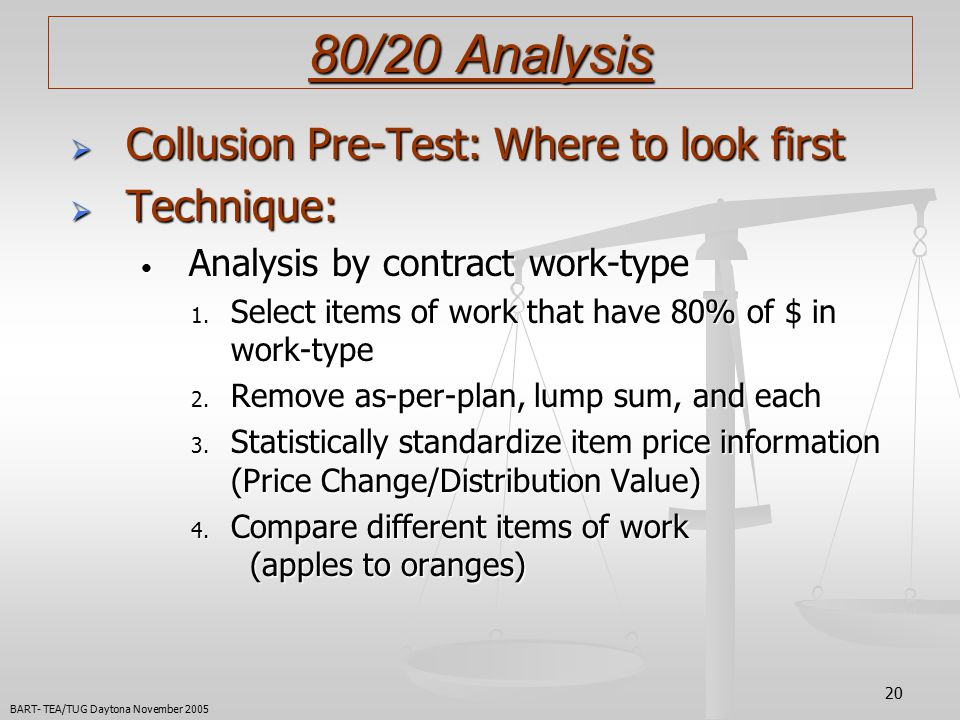 20 80/20 Analysis  Collusion Pre-Test: Where to look first  Technique: Analysis by contract work-type Analysis by contract work-type 1.