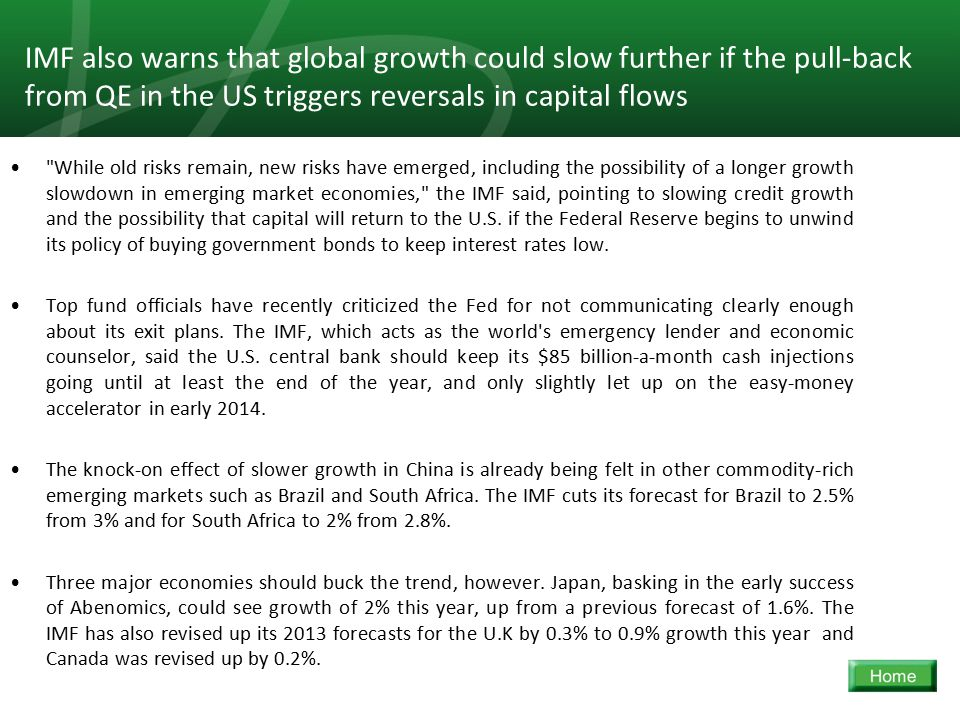 9 IMF also warns that global growth could slow further if the pull-back from QE in the US triggers reversals in capital flows