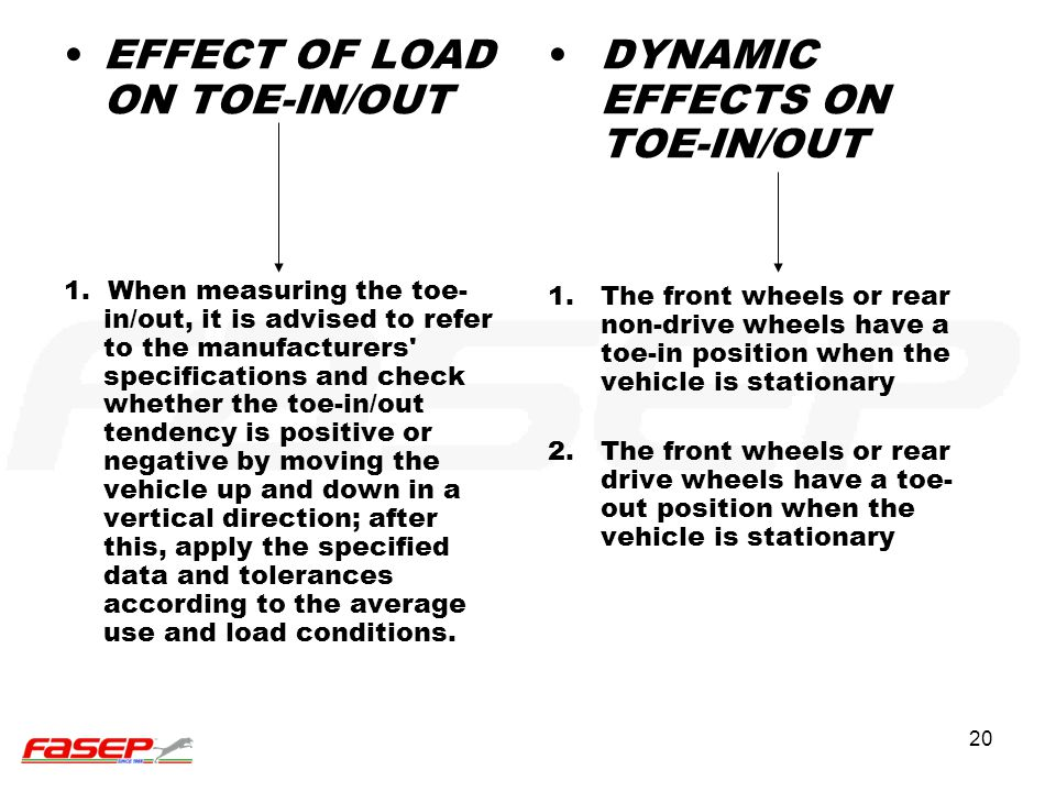 20 EFFECT OF LOAD ON TOE-IN/OUT 1. When measuring the toe- in/out, it is advised to refer to the manufacturers' specifications and check whether the t