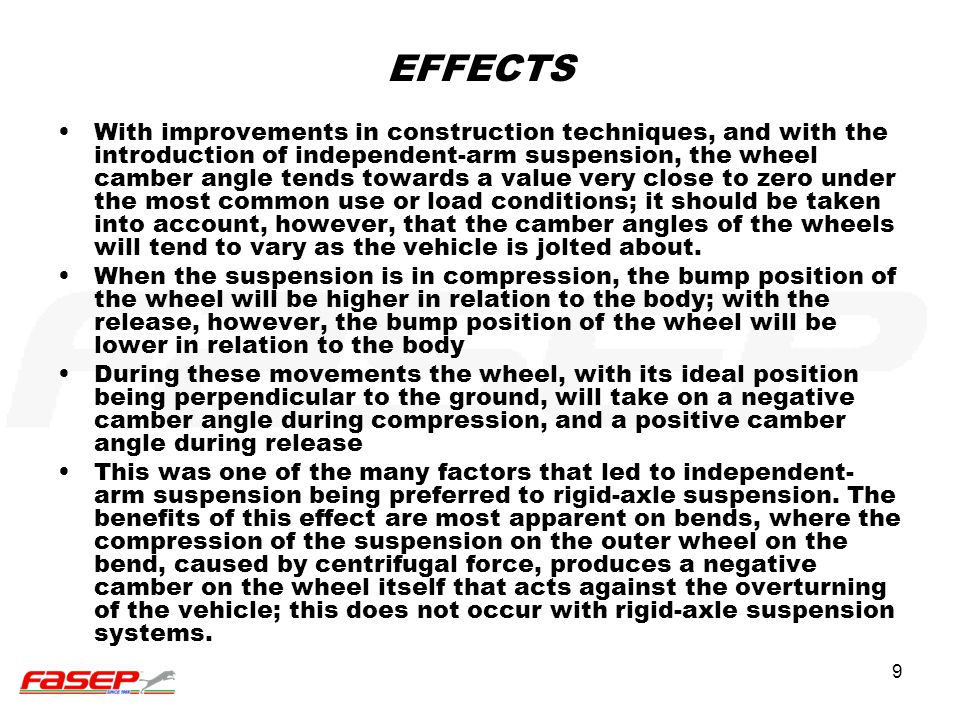 9 EFFECTS With improvements in construction techniques, and with the introduction of independent-arm suspension, the wheel camber angle tends towards