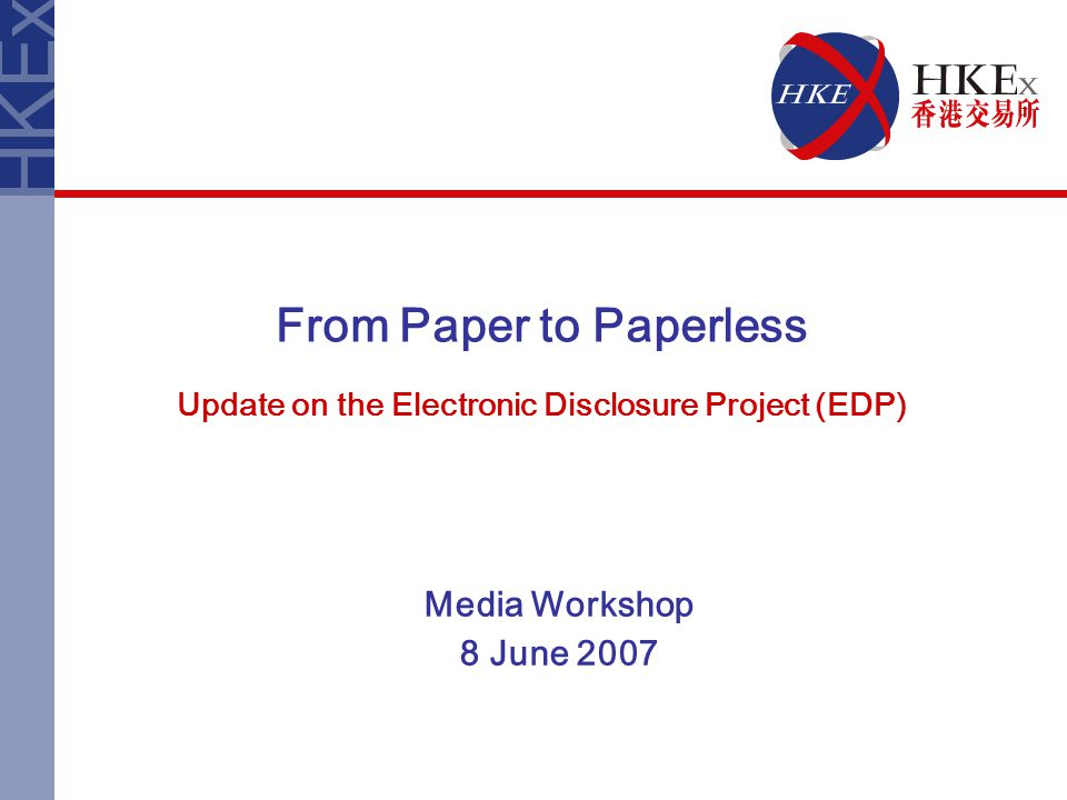 From Paper to Paperless Update on the Electronic Disclosure Project (EDP) Media Workshop 8 June 2007