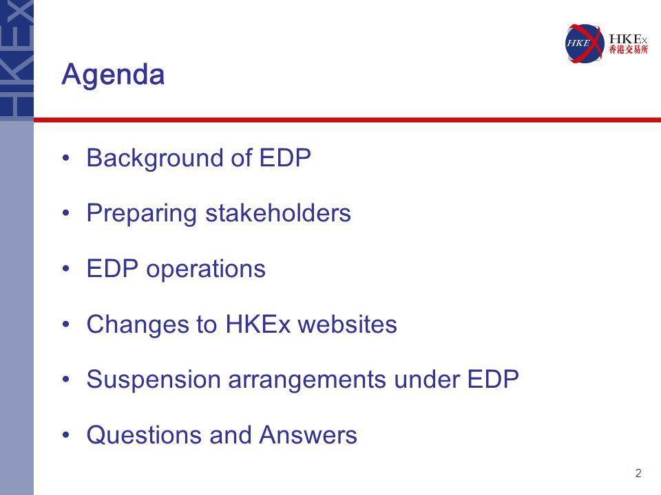 2 Agenda Background of EDP Preparing stakeholders EDP operations Changes to HKEx websites Suspension arrangements under EDP Questions and Answers