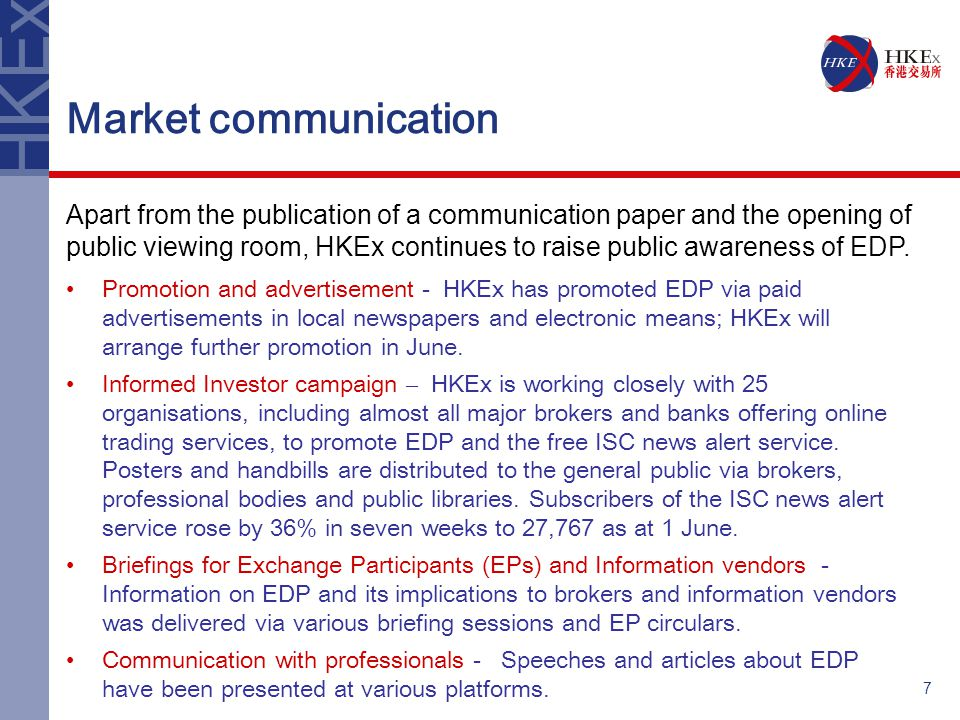 7 Market communication Promotion and advertisement - HKEx has promoted EDP via paid advertisements in local newspapers and electronic means; HKEx will arrange further promotion in June.