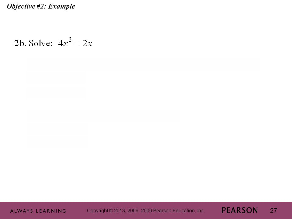 Copyright © 2013, 2009, 2006 Pearson Education, Inc. 27 Objective #2: Example