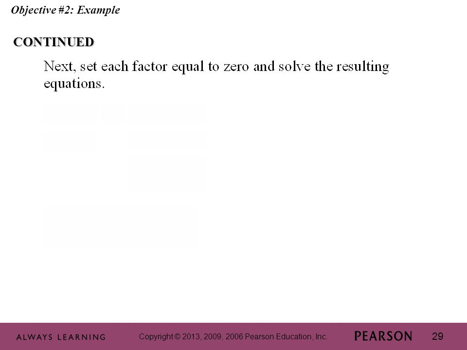 Copyright © 2013, 2009, 2006 Pearson Education, Inc. 29 Objective #2: ExampleCONTINUED