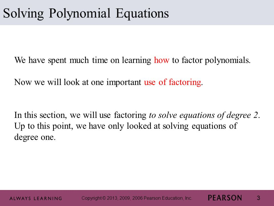 3 Solving Polynomial Equations We have spent much time on learning how to factor polynomials.