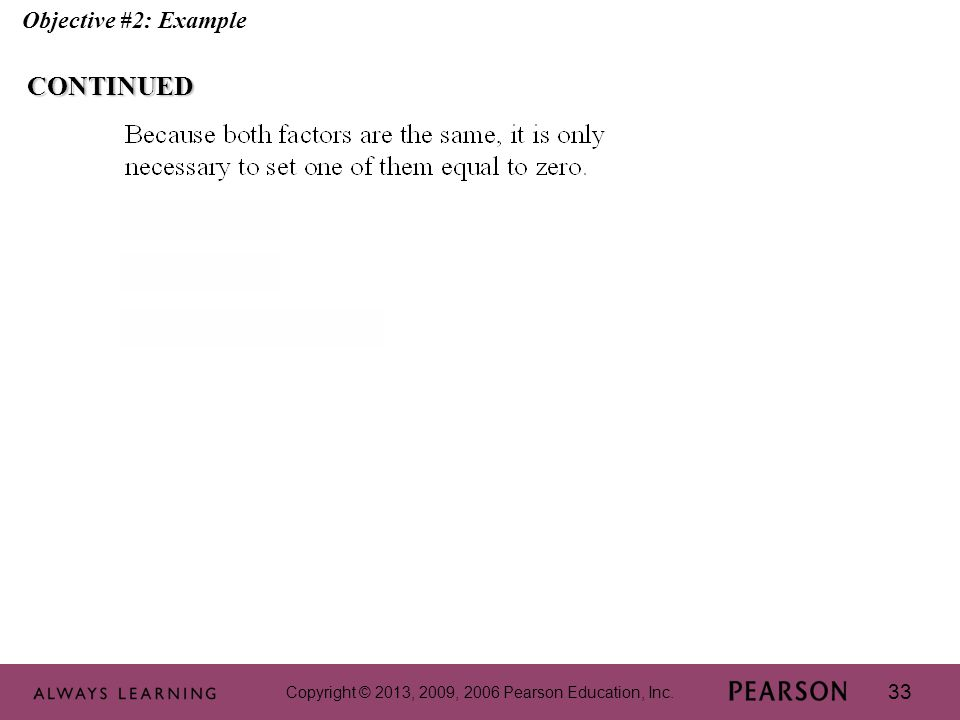 Copyright © 2013, 2009, 2006 Pearson Education, Inc. 33 Objective #2: ExampleCONTINUED